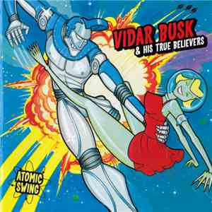 Vidar Busk & His True Believers - Atomic Swing download